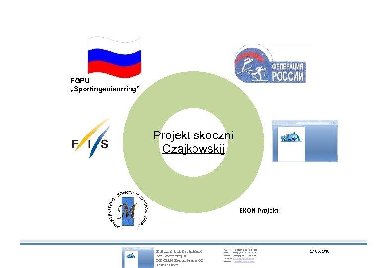 "FGPU ""Sportingenieurring"" Projekt skoczni Czajkowskij EKON-Projekt Skitunnel Ltd. Deutschland Am Grenzhang 18 DE-08359 Breitenbrunn"