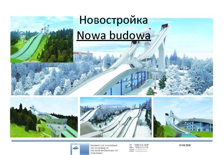 Новостройка Nowa budowa Skitunnel Ltd. Deutschland Am Grenzhang 18 DE-08359 Breitenbrunn OT Tellerhäuser Fon: