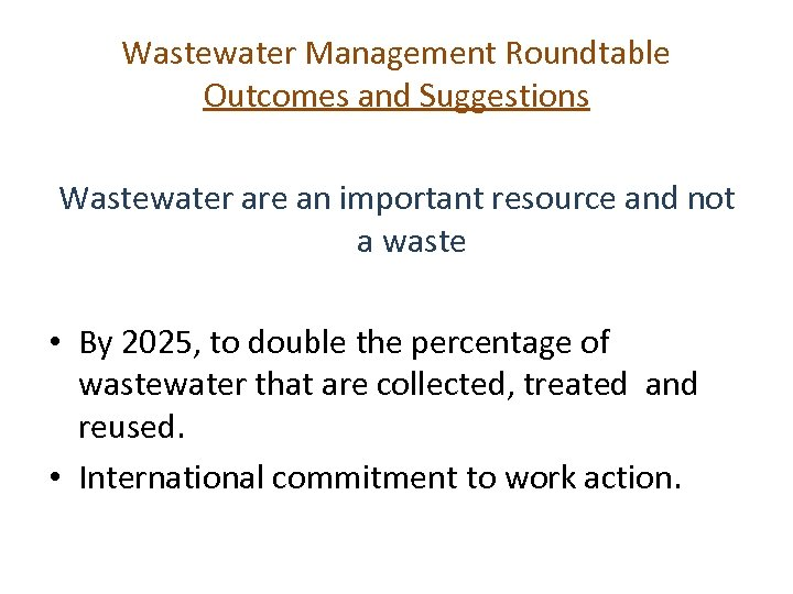 Wastewater Management Roundtable Outcomes and Suggestions Wastewater are an important resource and not a