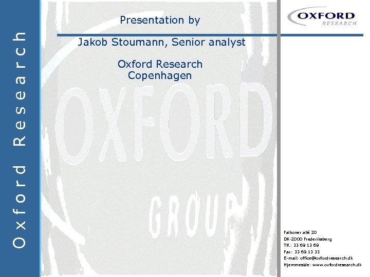 Oxford Research Presentation by Jakob Stoumann, Senior analyst Oxford Research Copenhagen Falkoner allé 20