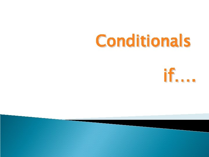 Conditionals if….