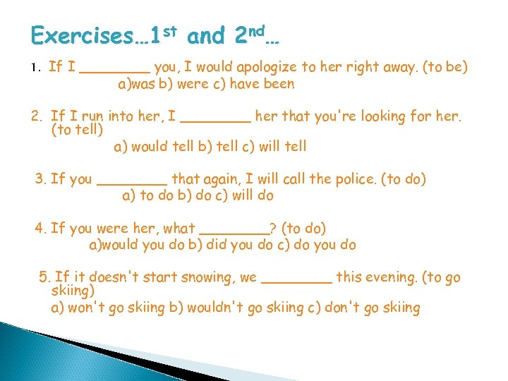 Exercises… 1 st and 2 nd… 1. If I ____ you, I would apologize
