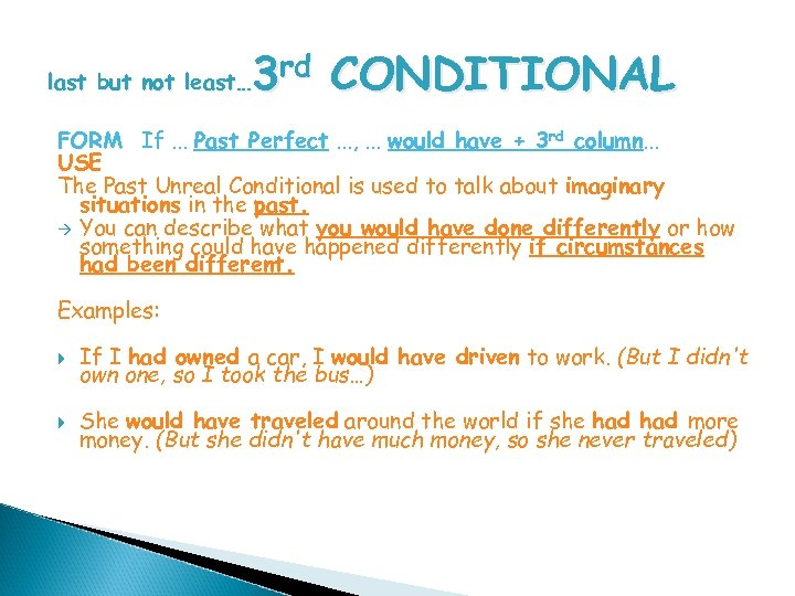 3 rd CONDITIONAL last but not least… FORM If. . . Past Perfect. .