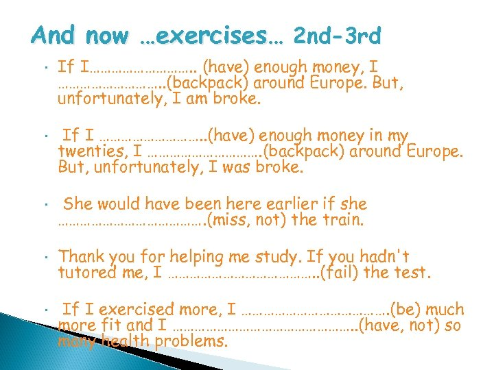 And now …exercises… 2 nd-3 rd • If I……………. . (have) enough money, I