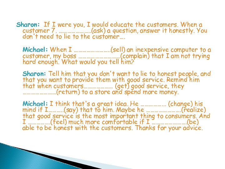 Sharon: If I were you, I would educate the customers. When a customer 7.