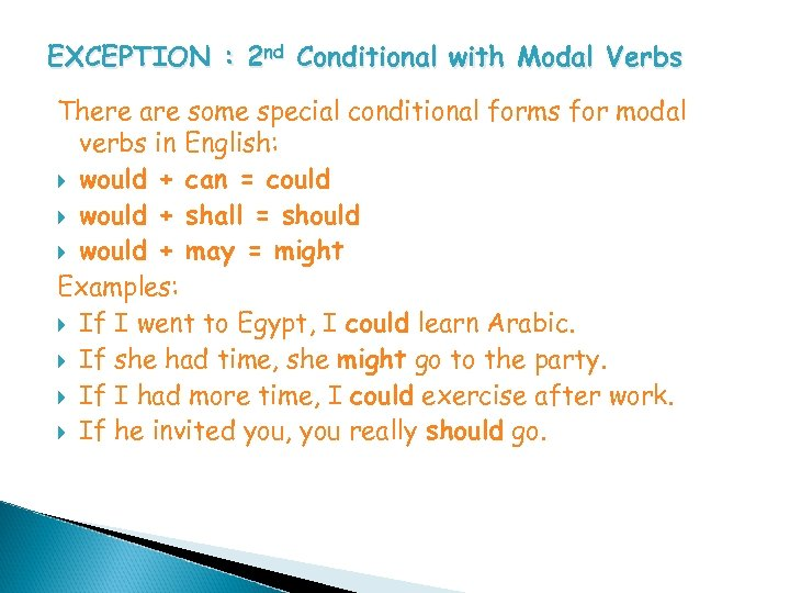 EXCEPTION : 2 nd Conditional with Modal Verbs There are some special conditional forms