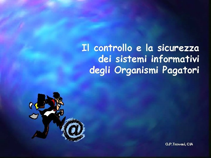 Il controllo e la sicurezza dei sistemi informativi degli Organismi Pagatori G. P. Trovesi,