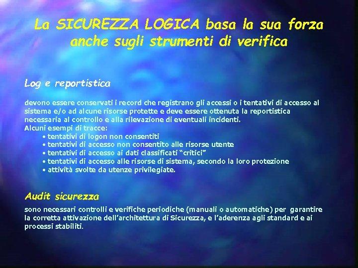 La SICUREZZA LOGICA basa la sua forza anche sugli strumenti di verifica Log e