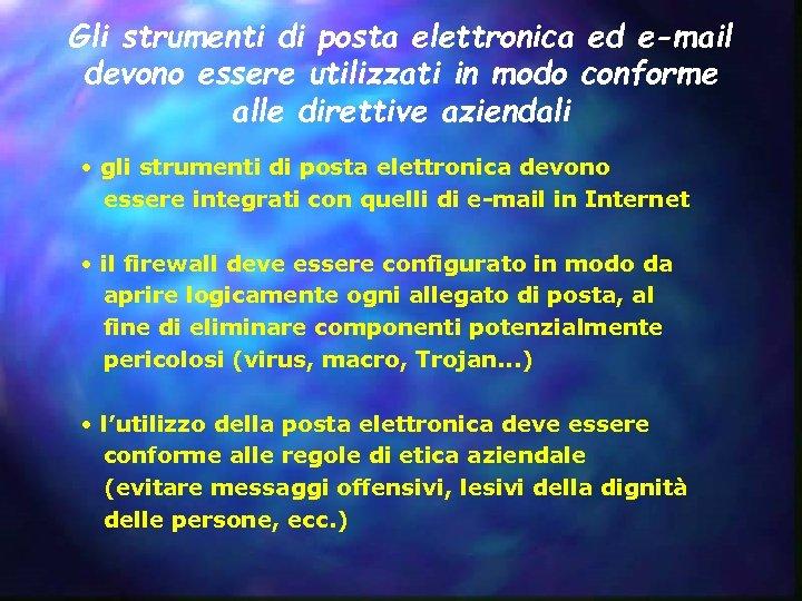 Gli strumenti di posta elettronica ed e-mail devono essere utilizzati in modo conforme alle