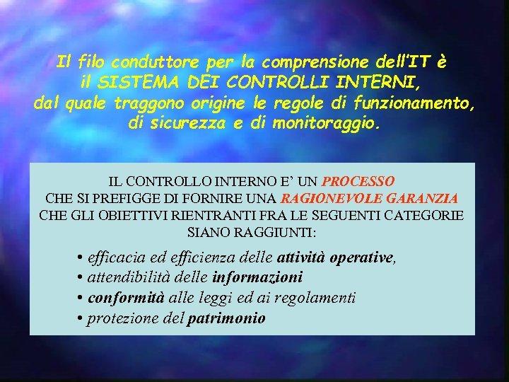 Il filo conduttore per la comprensione dell'IT è il SISTEMA DEI CONTROLLI INTERNI, dal