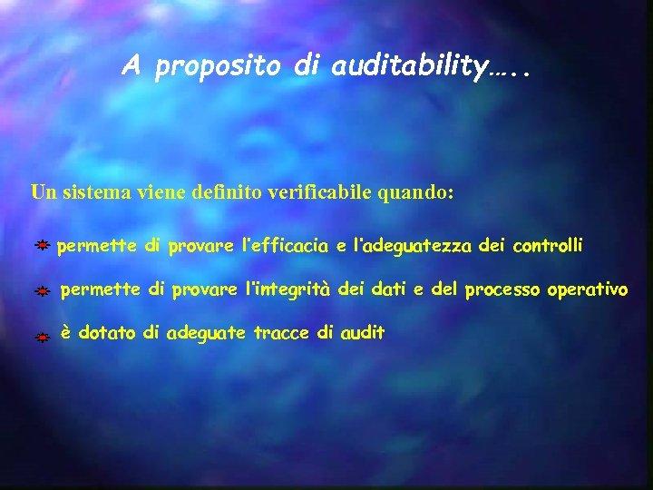 A proposito di auditability…. . Un sistema viene definito verificabile quando: permette di provare