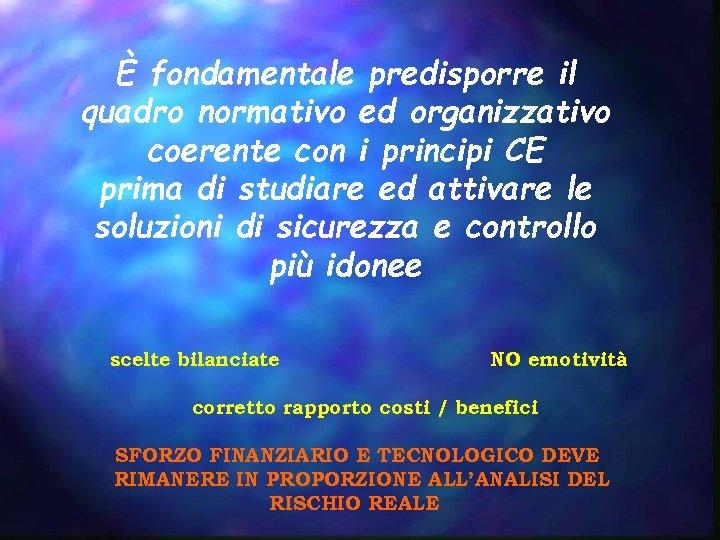 È fondamentale predisporre il quadro normativo ed organizzativo coerente con i principi CE prima