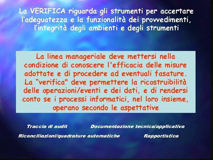 La VERIFICA riguarda gli strumenti per accertare l'adeguatezza e la funzionalità dei provvedimenti, l'integrità