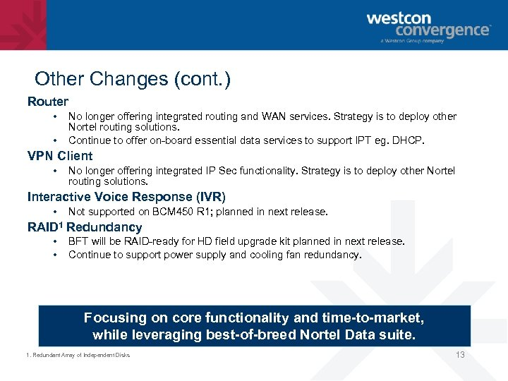 Other Changes (cont. ) Router • • No longer offering integrated routing and WAN