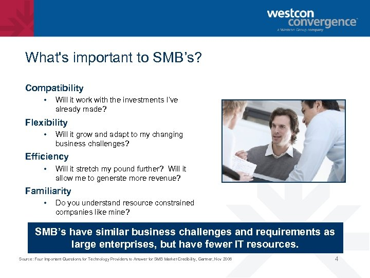 What's important to SMB's? Compatibility • Will it work with the investments I've already