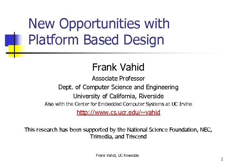 New Opportunities with Platform Based Design Frank Vahid Associate Professor Dept. of Computer Science