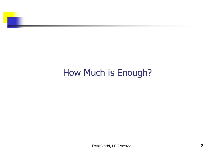 How Much is Enough? Frank Vahid, UC Riverside 2