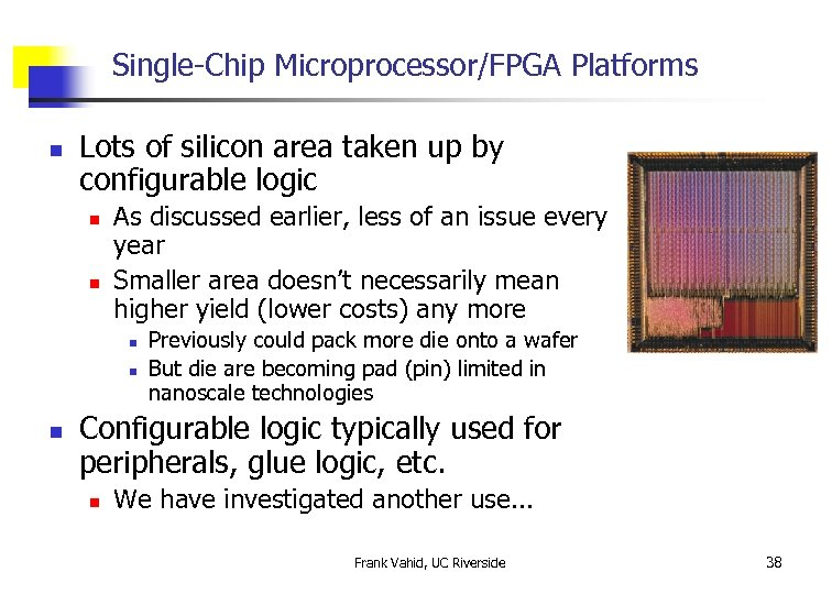 Single-Chip Microprocessor/FPGA Platforms n Lots of silicon area taken up by configurable logic n