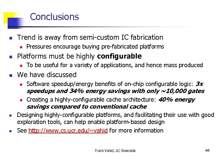 Conclusions n Trend is away from semi-custom IC fabrication n n Platforms must be