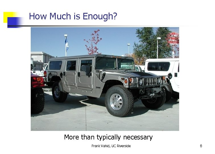 How Much is Enough? More than typically necessary Frank Vahid, UC Riverside 6