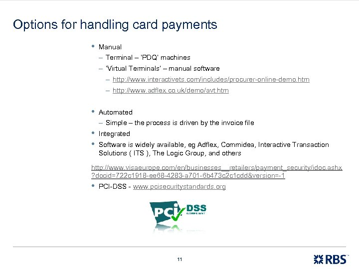 Options for handling card payments • Manual – Terminal – 'PDQ' machines – 'Virtual