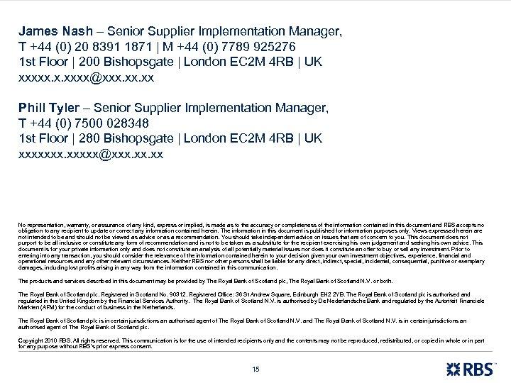 James Nash – Senior Supplier Implementation Manager, T +44 (0) 20 8391 1871 |