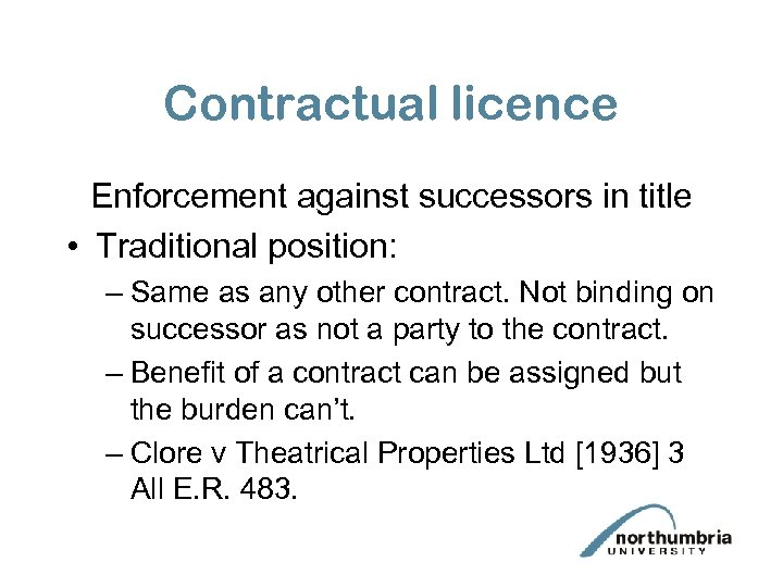 Contractual licence Enforcement against successors in title • Traditional position: – Same as any