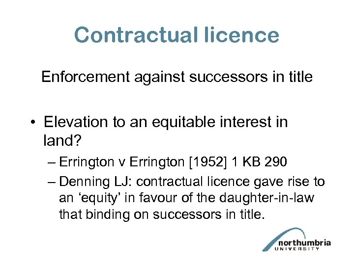 Contractual licence Enforcement against successors in title • Elevation to an equitable interest in