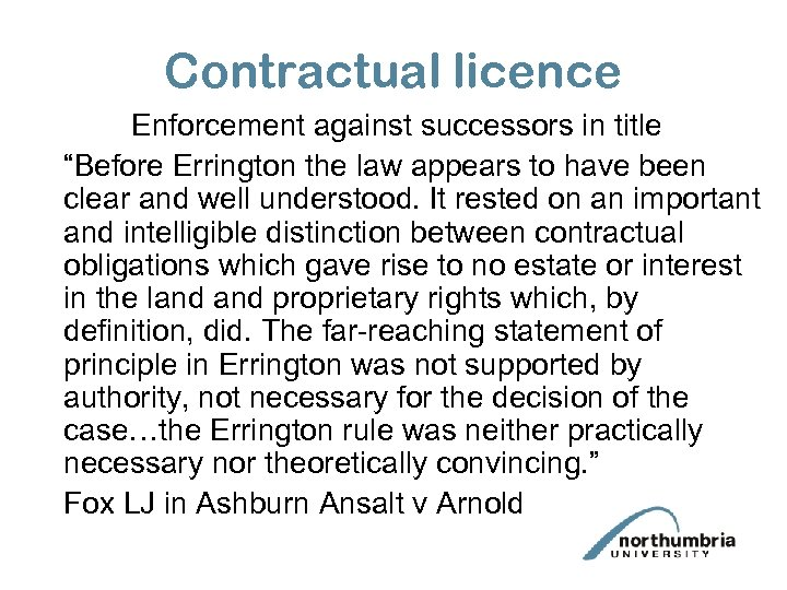 """Contractual licence Enforcement against successors in title """"Before Errington the law appears to have"""