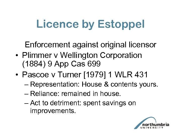 Licence by Estoppel Enforcement against original licensor • Plimmer v Wellington Corporation (1884) 9