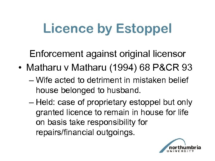 Licence by Estoppel Enforcement against original licensor • Matharu v Matharu (1994) 68 P&CR
