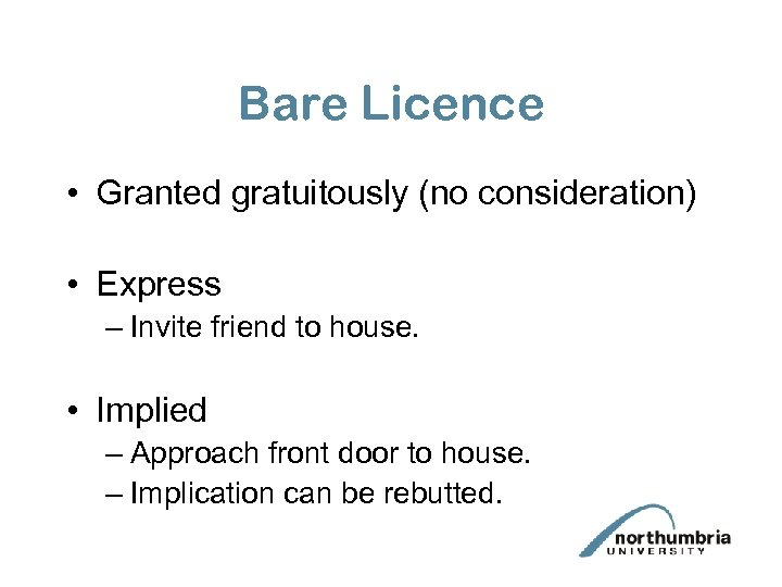 Bare Licence • Granted gratuitously (no consideration) • Express – Invite friend to house.