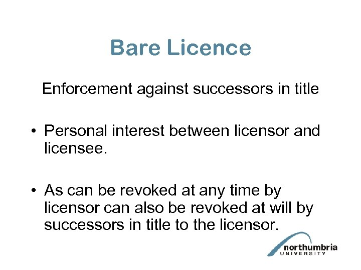 Bare Licence Enforcement against successors in title • Personal interest between licensor and licensee.