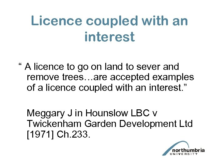"""Licence coupled with an interest """" A licence to go on land to sever"""