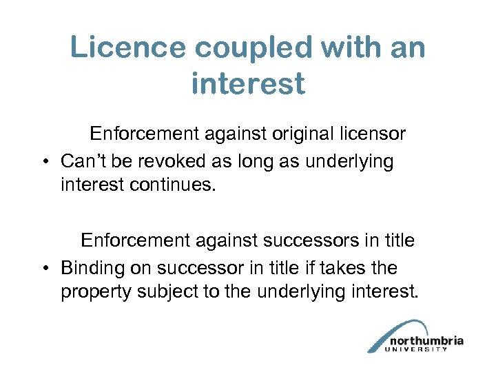 Licence coupled with an interest Enforcement against original licensor • Can't be revoked as