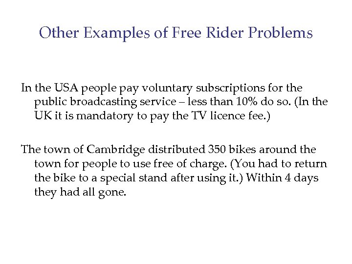 Other Examples of Free Rider Problems In the USA people pay voluntary subscriptions for
