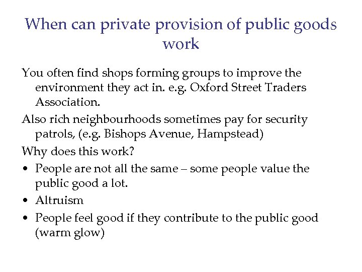When can private provision of public goods work You often find shops forming groups
