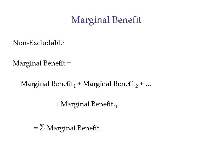 Marginal Benefit Non-Excludable Marginal Benefit = Marginal Benefit 1 + Marginal Benefit 2 +