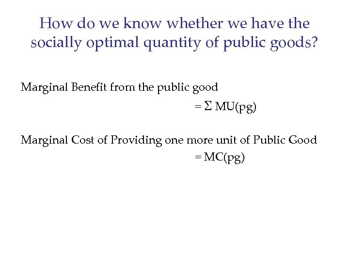 How do we know whether we have the socially optimal quantity of public goods?