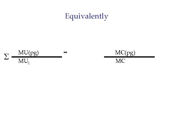 Equivalently S MU(pg) MUi = MC(pg) MC