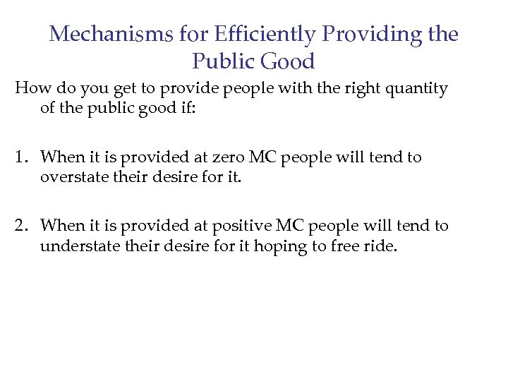 Mechanisms for Efficiently Providing the Public Good How do you get to provide people