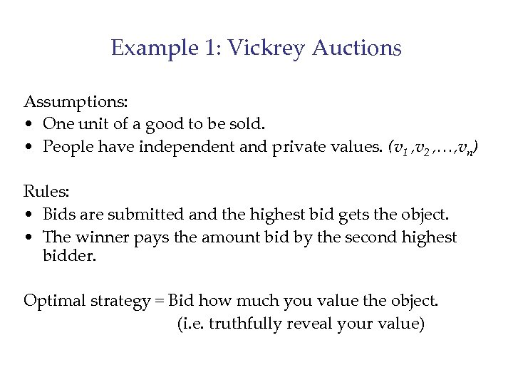 Example 1: Vickrey Auctions Assumptions: • One unit of a good to be sold.