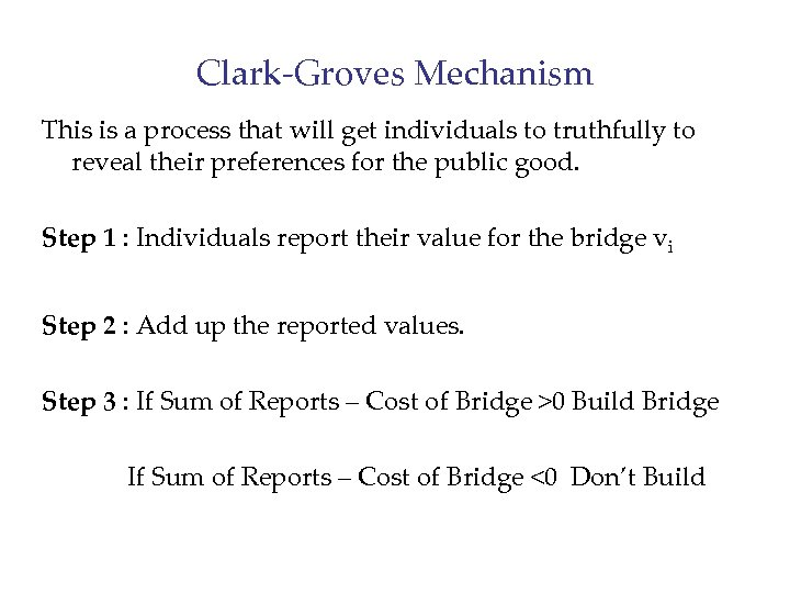 Clark-Groves Mechanism This is a process that will get individuals to truthfully to reveal