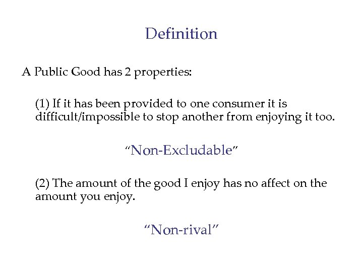 Definition A Public Good has 2 properties: (1) If it has been provided to