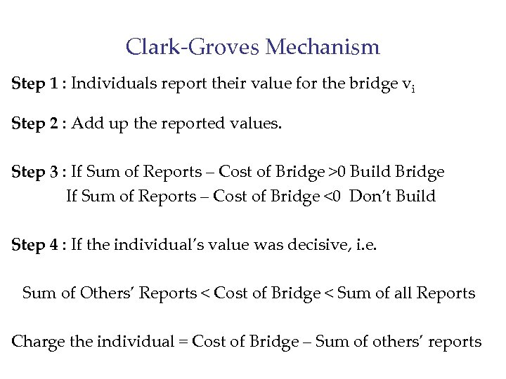 Clark-Groves Mechanism Step 1 : Individuals report their value for the bridge vi Step
