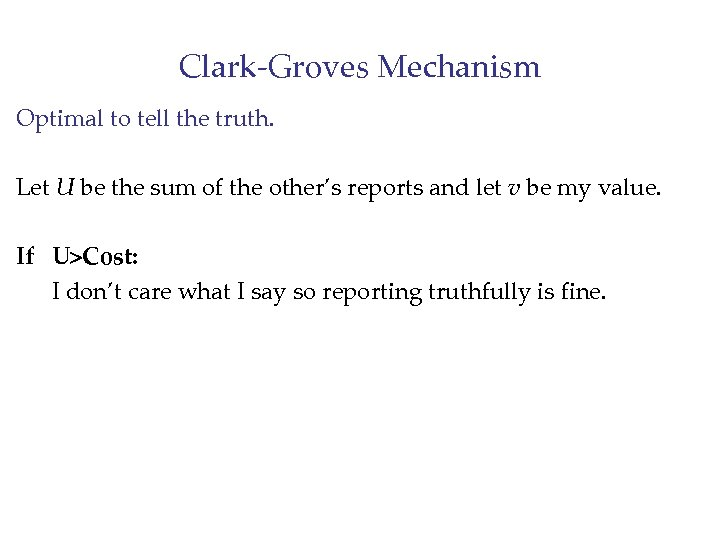 Clark-Groves Mechanism Optimal to tell the truth. Let U be the sum of the