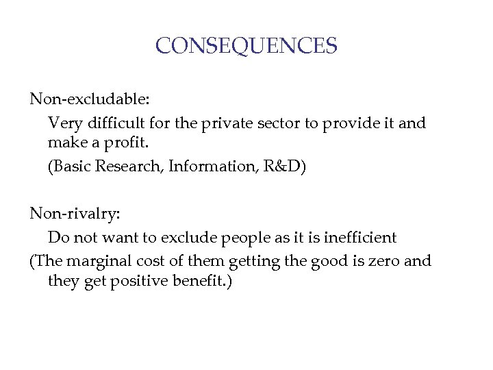 CONSEQUENCES Non-excludable: Very difficult for the private sector to provide it and make a