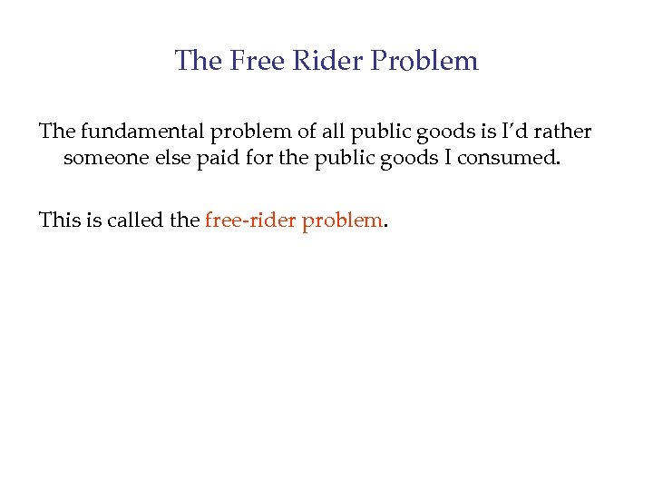 The Free Rider Problem The fundamental problem of all public goods is I'd rather