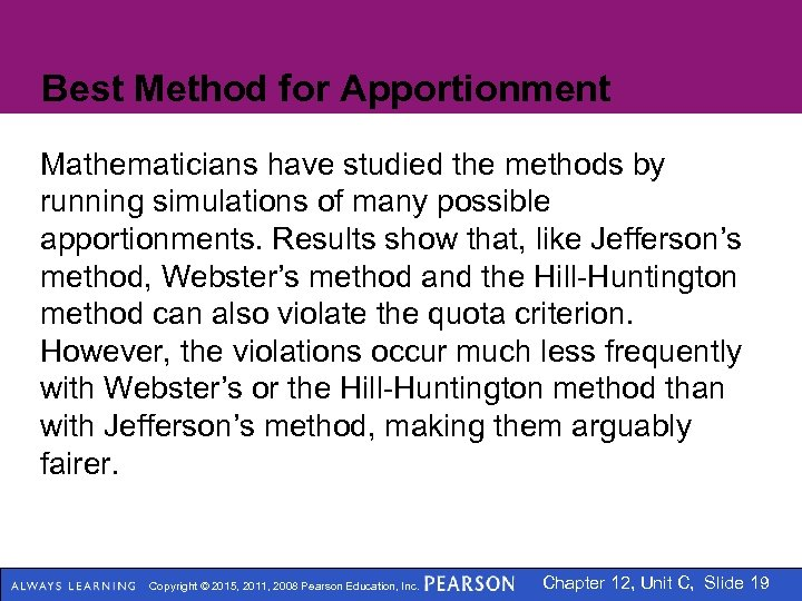 Best Method for Apportionment Mathematicians have studied the methods by running simulations of many