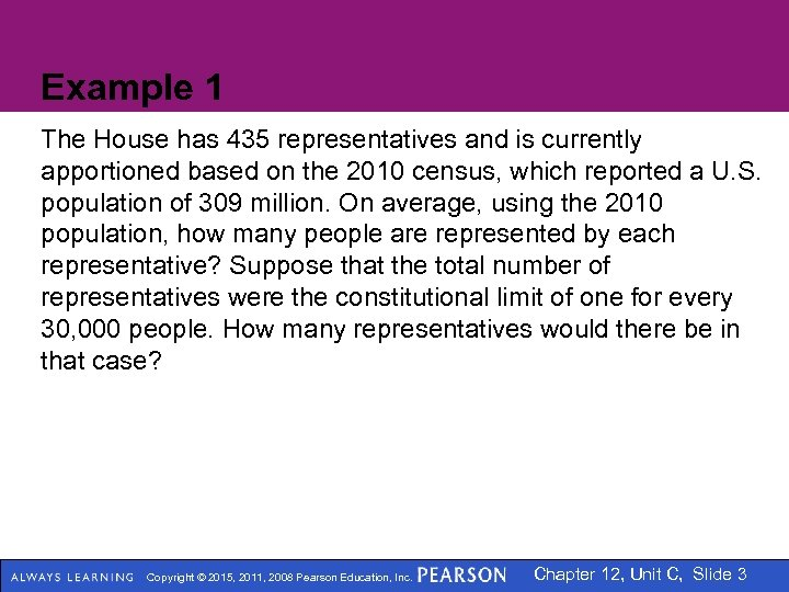 Example 1 The House has 435 representatives and is currently apportioned based on the